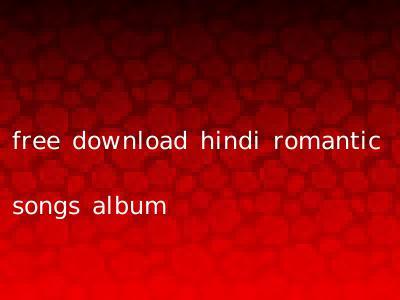 free download hindi romantic songs album