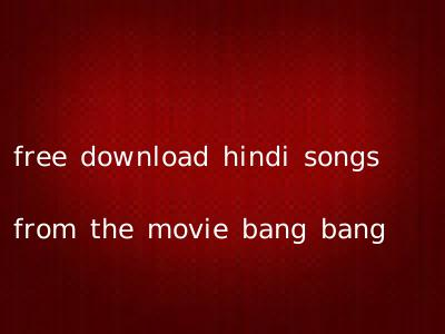 free download hindi songs from the movie bang bang