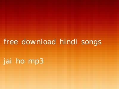 free download hindi songs jai ho mp3