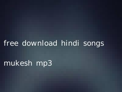 free download hindi songs mukesh mp3