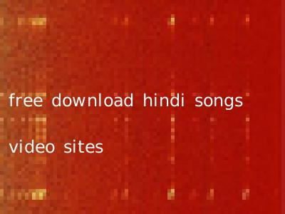 free download hindi songs video sites