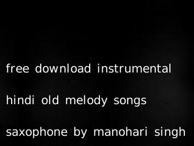 free download instrumental hindi old melody songs saxophone by manohari singh
