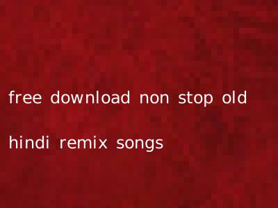 free download non stop old hindi remix songs