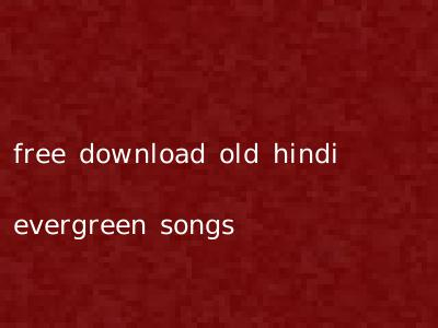 free download old hindi evergreen songs