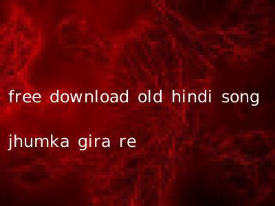 free download old hindi song jhumka gira re