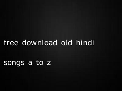 free download old hindi songs a to z