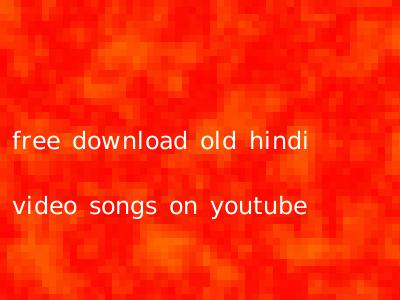free download old hindi video songs on youtube