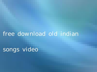 free download old indian songs video