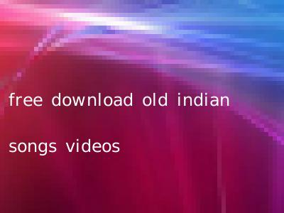 free download old indian songs videos
