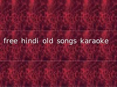 free hindi old songs karaoke
