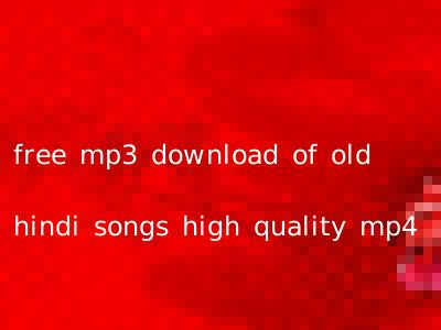 free mp3 download of old hindi songs high quality mp4