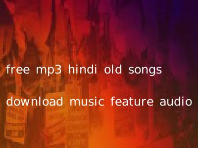 free mp3 hindi old songs download music feature audio