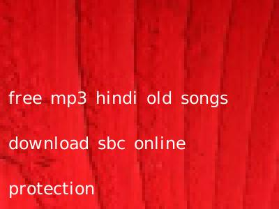 free mp3 hindi old songs download sbc online protection