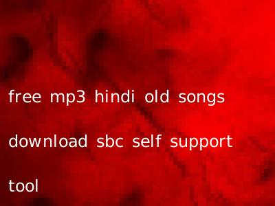 free mp3 hindi old songs download sbc self support tool
