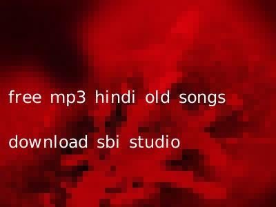 free mp3 hindi old songs download sbi studio