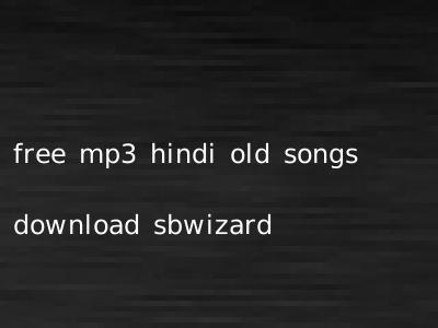 free mp3 hindi old songs download sbwizard