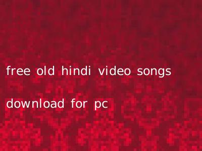 free old hindi video songs download for pc