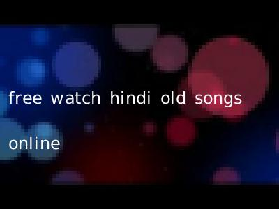 free watch hindi old songs online