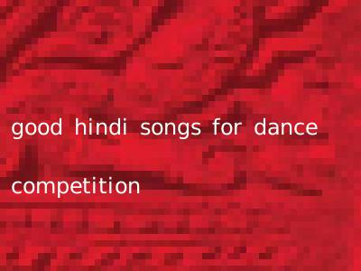 good hindi songs for dance competition