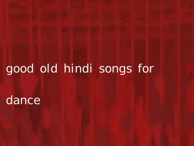 good old hindi songs for dance