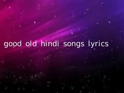 good old hindi songs lyrics