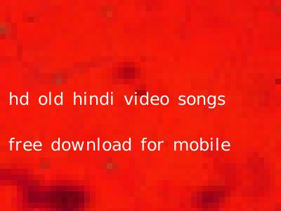 hd old hindi video songs free download for mobile