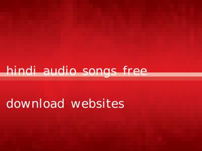hindi audio songs free download websites