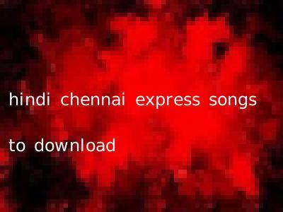 hindi chennai express songs to download