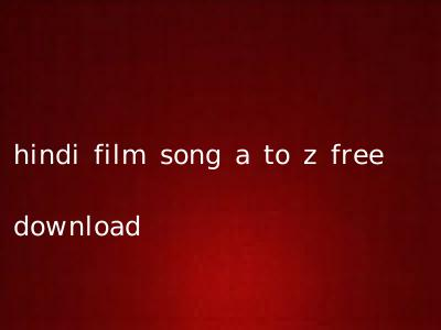 hindi film song a to z free download