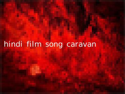 hindi film song caravan