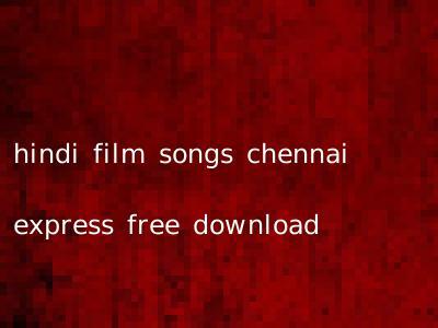 hindi film songs chennai express free download