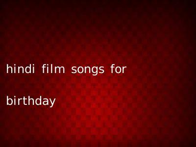 hindi film songs for birthday