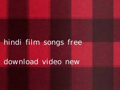 hindi film songs free download video new
