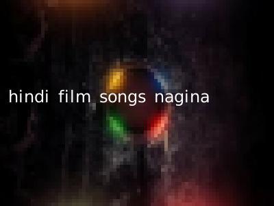 hindi film songs nagina