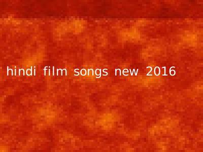 hindi film songs new 2016