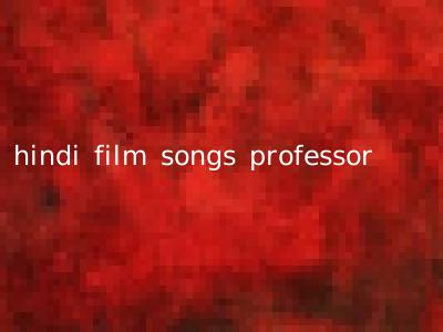 hindi film songs professor