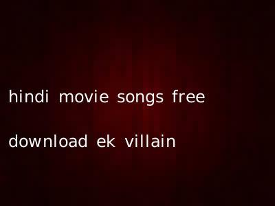 hindi movie songs free download ek villain