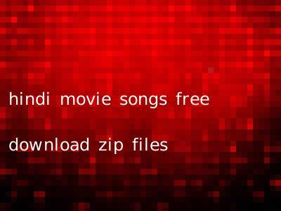 hindi movie songs free download zip files