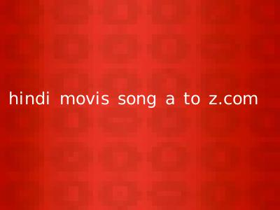 hindi movis song a to z.com