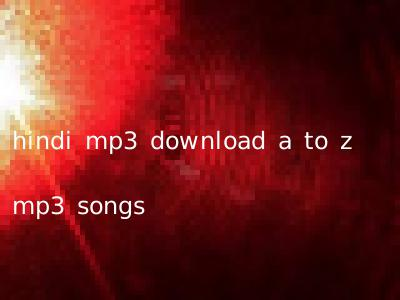 hindi mp3 download a to z mp3 songs