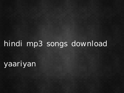 hindi mp3 songs download yaariyan