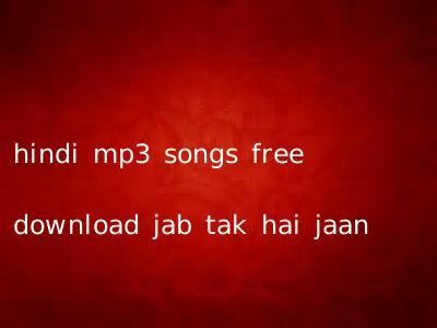 hindi mp3 songs free download jab tak hai jaan