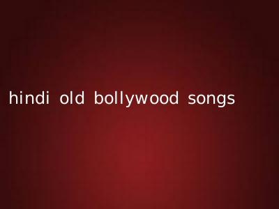 hindi old bollywood songs