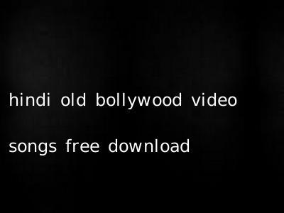 hindi old bollywood video songs free download
