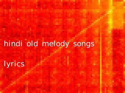 hindi old melody songs lyrics