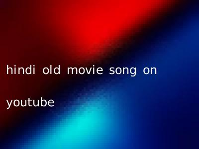 hindi old movie song on youtube
