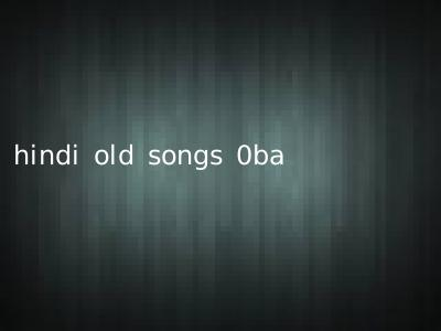 hindi old songs 0ba