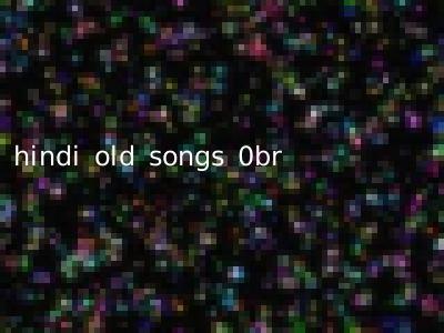 hindi old songs 0br