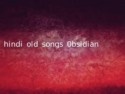 hindi old songs 0bsidian