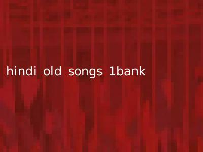 hindi old songs 1bank